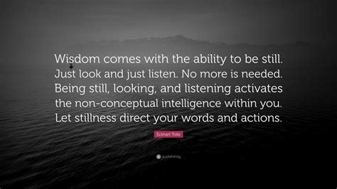 """Eckhart Tolle Quote: """"Wisdom comes with the ability to be"""