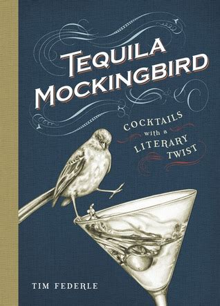 Tequila Mockingbird: Cocktails with a Literary Twist by